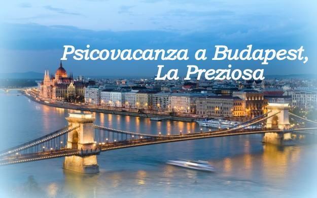 Psicovacanza a Budapest, la Preziosa con Avalon