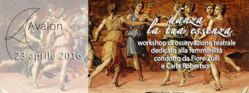 DANZA LA TUA ESSENZA, workshop di osservazione teatrale dedicato alla femminilità condotto da Fiore Zulli e Carla Robertson presso Avalon Pescara