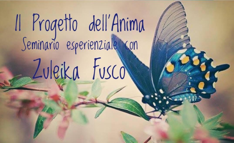 Il Progetto dell'Anima.Seminario esperienziale con Zuleika Fusco